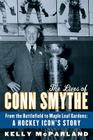 The Lives of Conn Smythe: From the Battlefield to Maple Leaf Gardens: A Hockey Icon's Story Cover Image