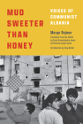 Mud Sweeter Than Honey: Voices of Communist Albania Cover Image