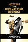 Getting The International Business: How To Make Proper Use Of Military Skills On International Jobs: Veterans Transition Cover Image