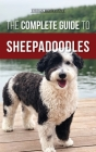 The Complete Guide to Sheepadoodles: Finding, Raising, Training, Feeding, Socializing, and Loving Your New Sheepadoodle Puppy Cover Image