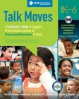 Talk Moves: A Facilitator's Guide to Support Professional Learning of Classroom Discussions in Math Cover Image