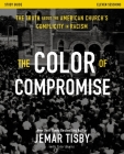 The Color of Compromise Study Guide: The Truth about the American Church's Complicity in Racism Cover Image