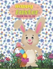 Happy Easter Coloring Book for Kids: A Fun Coloring Book for Kids Ages 3-12-Bunny Coloring Book-Easter Basket Stuffers-Funny Easter Day Coloring Book Cover Image