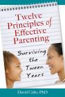 Twelve Principles of Effective Parenting: Surviving the Tween Years Cover Image