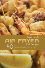 Air Fryer Fish Recipes: 40+ Fish Based Recipes For Your Air Fryer Cover Image