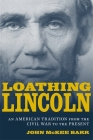 Loathing Lincoln: An American Tradition from the Civil War to the Present (Conflicting Worlds: New Dimensions of the American Civil War) Cover Image