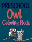 Preschool Owl Coloring Book: Owls Coloring Book For Adults Cover Image