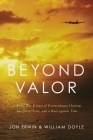 Beyond Valor: A World War II Story of Extraordinary Heroism, Sacrificial Love, and a Race Against Time Cover Image