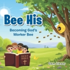 Bee His: Becoming God's Worker Bee Cover Image