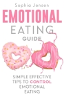 Emotional Eating Guide: Simple Effective Tips to Control Emotional Eating Cover Image