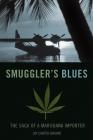 Smuggler's Blues: The Saga of a Marijuana Importer Cover Image