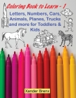 Coloring Book to Learn - 1: Letters, Numbers, Cars, Animals, Planes, Trucks and more for Toddlers and Kids Cover Image