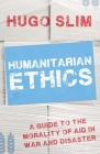 Humanitarian Ethics: A Guide to the Morality of Aid in War and Disaster Cover Image