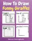 How To Draw Funny Giraffes: A Step-by-Step Drawing and Activity Book for Kids to Learn to Draw Funny Giraffes Cover Image