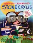 Prehistoric Adventures: Stone Circles: Discover Stone, Bronze and Iron Age Britain Cover Image