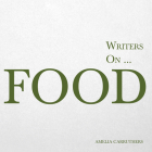 Writers on... Food (A Book of Quotes, Poems and Literary Reflections) Cover Image