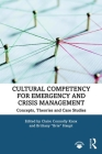 Cultural Competency for Emergency and Crisis Management: Concepts, Theories and Case Studies Cover Image