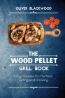 The Wood Pellet Grill Book: Easy Recipes for Perfect Grilling and Smoking Cover Image