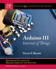 Arduino III: Internet of Things (Synthesis Lectures on Digital Circuits and Systems) Cover Image