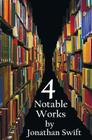 Four Notable Works by Jonathan Swift (Complete and Unabridged), Including: Gulliver's Travels, a Modest Proposal, a Tale of a Tub and the Battle of Th Cover Image