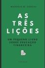 As três lições: Um pequeno livro sobre educação financeira Cover Image