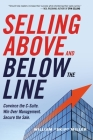 Selling Above and Below the Line: Convince the C-Suite. Win Over Management. Secure the Sale. Cover Image