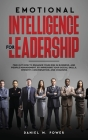 Emotional Intelligence for Leadership: Find out how to Enhance your (EQ) in Business, and People Management, by Improving your Social Skills, Empathy, Cover Image
