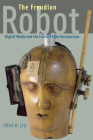 The Freudian Robot: Digital Media and the Future of the Unconscious Cover Image