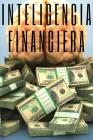 Inteligencia Financiera: Educa tu MENTE y no caigas en la trampa del trabajo Cover Image