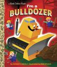 I'm a Bulldozer (Little Golden Book) Cover Image