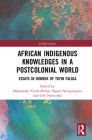 African Indigenous Knowledges in a Postcolonial World: Essays in Honour of Toyin Falola (Global Africa) Cover Image