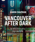 Vancouver After Dark: The Wild History of a City's Nightlife Cover Image