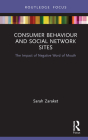 Consumer Behaviour and Social Network Sites: The Impact of Negative Word of Mouth (Routledge Focus on Business and Management) Cover Image