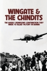 Wingate & The Chindits: The Hugely Significant Contribution They Made To Allied Victory In Burma: Myanmar War Books Cover Image