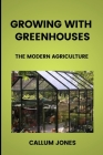 Growing With Greenhouses: A Modern Agriculture Cover Image