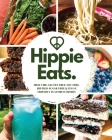 Hippie Eats: High-Vibe, Gluten-Free, Soy-Free, Refined-Sugar-Free & Vegan Friendly Flavorful Dishes Cover Image