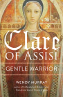 Clare of Assisi: Gentle Warrior (San Damiano Books) Cover Image