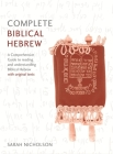 Complete Biblical Hebrew Beginner to Intermediate Course: A Comprehensive Guide to Reading and Understanding Biblical Hebrew, with Original Texts Cover Image