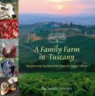 A Family Farm in Tuscany: Recipes and Stories from Fattoria Poggio Alloro Cover Image