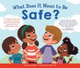 What Does It Mean to Be Safe?: A Thoughtful Discussion for Readers of All Ages about Drawing Healthy Boundaries and Making Safe Choices (What Does It Mean to Be...?) Cover Image