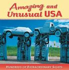 Amazing and Unusual USA: Hundreds of Extraordinary Sights Cover Image