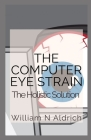 The Computer Eye Strain: The Holistic Solution Cover Image
