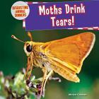 Moths Drink Tears! (Disgusting Animal Dinners #6) Cover Image
