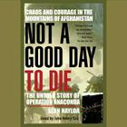 Not a Good Day to Die: The Untold Story of Operation Anaconda (Rumpole Crime) Cover Image