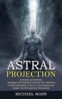 Astral Projection: Ultimate Guide Master to the Art of Lucid Dreaming and Discover Your Own Expanding Consciousness (Experience Lucid Dre Cover Image