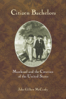 Citizen Bachelors: Manhood and the Creation of the United States Cover Image