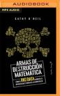 Armas de Destruccion Matematica: Como El Big Data Aumenta La Desigualdad (Narración En Castellano) Cover Image