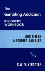 The Gambling Addiction Recovery Workbook: Written by a Former Gambler Cover Image