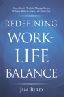 Redefining Work-Life Balance: One-Minute Tools to Manage Stress, Achieve More & Enjoy Life Every Day Cover Image