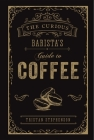 The Curious Barista's Guide to Coffee Cover Image